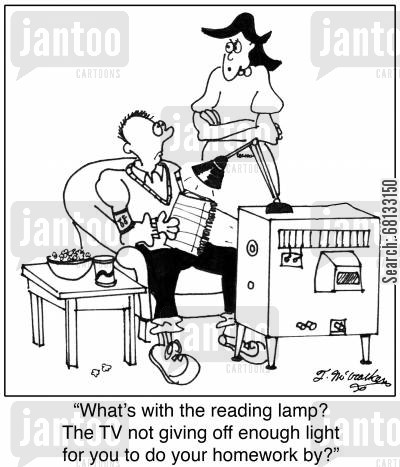 reading lamp cartoon humor: 'What's with the reading lamp? The TV not giving off enough light for you to do your homework by?'