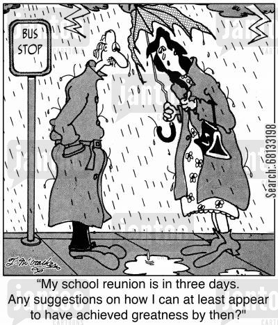 success story cartoon humor: 'My school reunion is in three days. Any suggestions on how I can at least appear to have achieved greatness by then?'