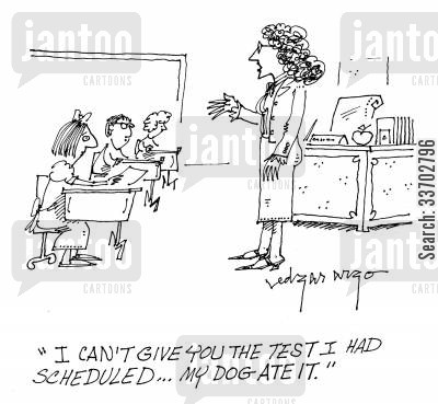 dog ate it cartoon humor: 'I can't give you the test I had scheduled...My dog ate it.'