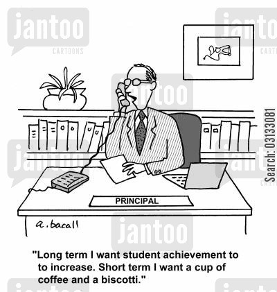 educational goals cartoon humor: 'Long term I want student achievement to increase. Short time I want a cup of coffee and a biscotti.'