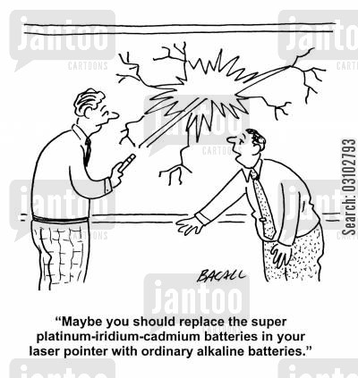 laser pointer cartoon humor: 'Maybe you should replace the super plantinum-iridium-cadmium batteries in your laser pointer with ordinary alkaline batteries.'