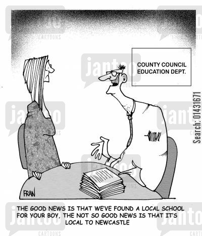 county councils cartoon humor: The good news is that we've found a local school for your boy, the bad news is that it's local to Newcastle.