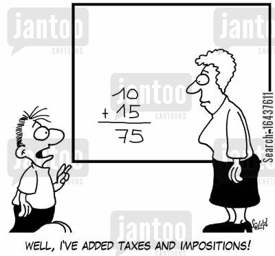 imposition cartoon humor: 'Well, I've added taxes and impositions!'