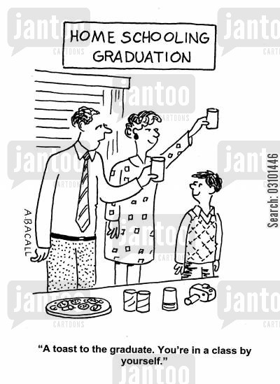 home schooled cartoon humor: 'A toast to the graduate. You're in a class by yourself.'