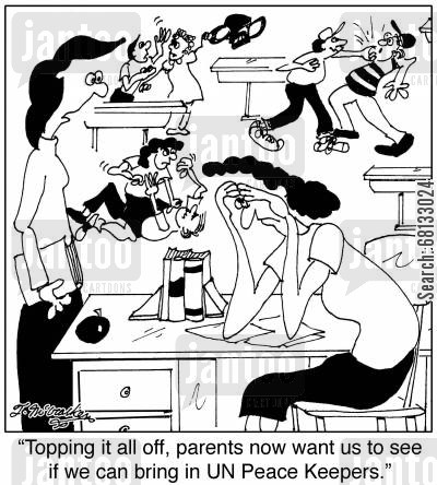 educational standards cartoon humor: 'Topping it all off, parents now want us to see if we can bring in UN Peace Keepers.'