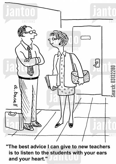 new careers cartoon humor: 'The best advice for new teachers is to listen to students with your ears and your heart.'