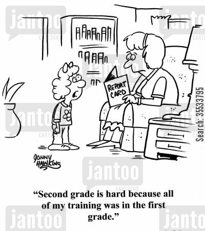 grade school cartoon humor: Girl to mom about report card: 'Second grade is hard because all of my training was in the first grade.'