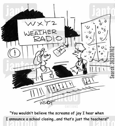 snow day cartoon humor: You wouldn't believe the screams of joy I hear when I announce a school closing...and that's just the teachers!