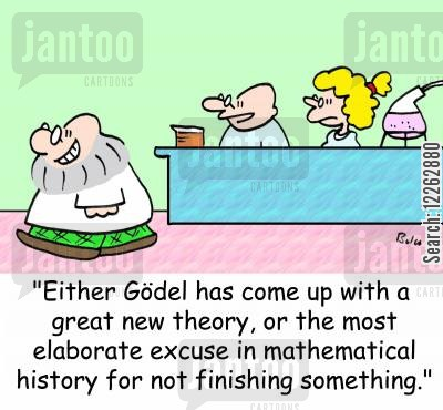 kurt cartoon humor: 'Either Godel has come up with a great new theory, or the most elaborate excuse in mathematical history for not finishing something.'