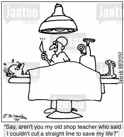 old student cartoon humor: Say, aren't you my old shop teacher who said I couldn't cut a straight line to save my life?