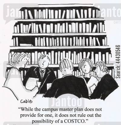 campus cartoon humor: 'While the campus master plan does not provide for one, it does not rule out the possibility of a COSTCO.'
