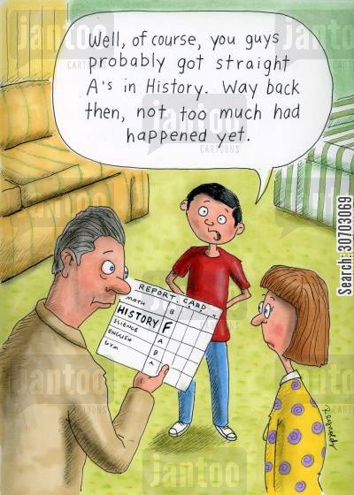 low grades cartoon humor: 'Well of course you guys probably got A's in history. Way back then, not much had happened yet.'