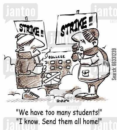 strike action cartoon humor: We have too many students! I know. Send them home!