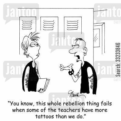 rebellious teens cartoon humor: 'You know, this whole rebellion thing fails when some of the teachers have more tattoos than we do.'