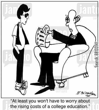 college education cartoon humor: 'At least you won't have to worry about the rising costs of a college education.'
