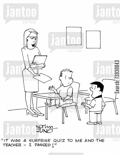 quiz cartoon humor: 'It was a surprise quiz to me and the teacher - I passed!'