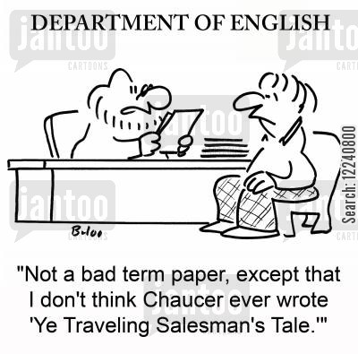 chaucer cartoon humor: 'Not a bad term paper, except that I don't think Chaucer ever wrote 'Ye Traveling Salesman's Tale.''