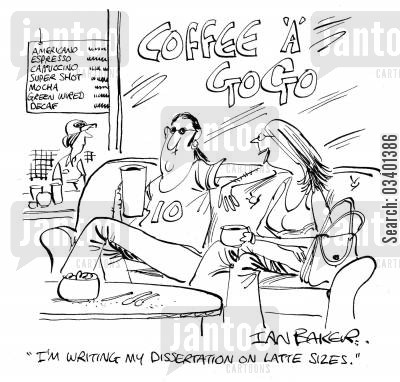 field work cartoon humor: 'I'm writing my dissertation on Latte Sizes.'