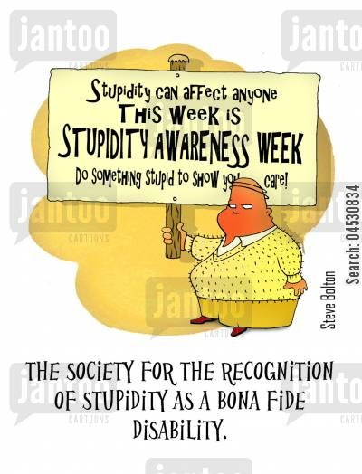 societies cartoon humor: The society for the recognition of stupidity as a bona fide disability.