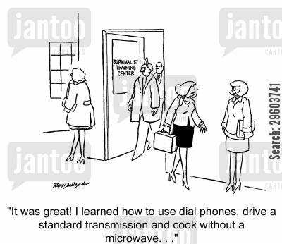 survived cartoon humor: 'It was great! I learned how to use dial phones, drive a standard transmission and cook without a microwave...'