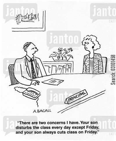 cuts class cartoon humor: 'There are two concerns I have. your son disturbs the class every day except Friday, and your son always cuts class on Friday.'