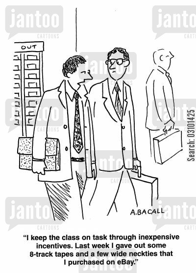 cheap incentives cartoon humor: 'I keep the class on task through inexpensive incentives. Last week I gave out some 8-track tapes and a few wide neckties that I purchased on eBay.'
