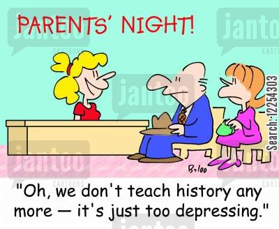 parents' night cartoon humor: 'Oh, we don't teach history any more -- it's just too depressing.'