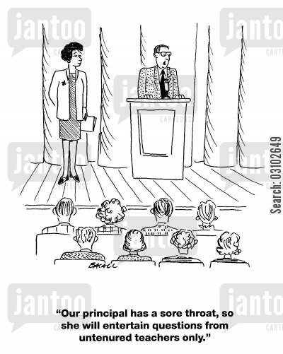 tenured cartoon humor: 'our principal has a sore throat, so she will entertain questions from untenured teachers only.'