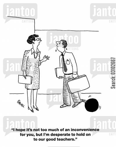captive cartoon humor: 'I hope it's not too much of an inconvenience for you, but I'm desperate to hold on to our good teachers.'