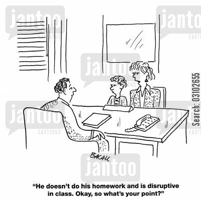 disruptive cartoon humor: 'He doesn't do his homework and is disruptive in class. Okay, so what's your point?'