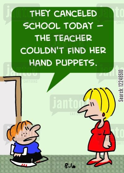 closure day cartoon humor: 'They canceled school today -- the teacher couldn't find her hand puppets.'