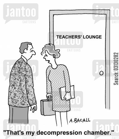decompression chambers cartoon humor: Teachers' lounge is decompression chamber.