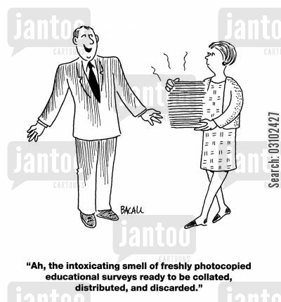 irresponsibility cartoon humor: 'Ah, the intoxicating smell of freshly photocopied educational surveys ready to be collated, distributed, and discarded.'