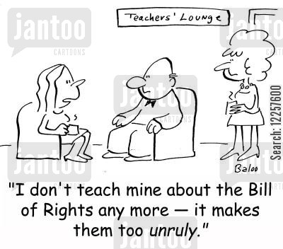 bill of rights cartoon humor: 'I don't teach mine about the Bill of Rights any more -- it makes them too unruly.'