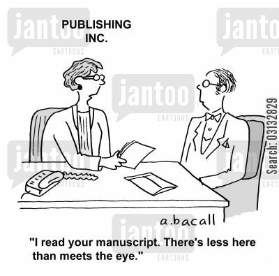 deceiving cartoon humor: I read your manuscript. There's less here than meets the eye.