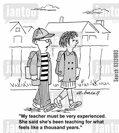teaching experience cartoon humor: My teacher must be very experienced. She said she's been teaching fro what feels like a thousand years.