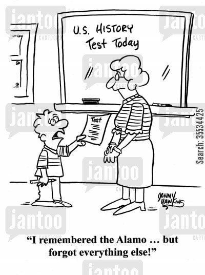 test cartoon humor: History student: 'I remembered the Alamo ... but forgot everything else!'