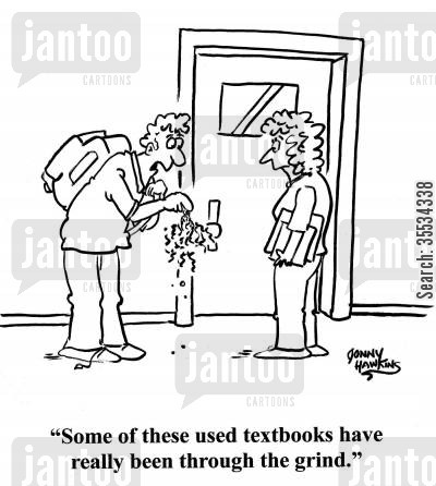 textbook cartoon humor: Student to other about ragged book: 'Some of these textbooks have really been through the grind.'
