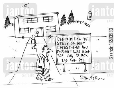 info cartoon humor: Center for the study of why everything you thought was good for you, is now bad for you.