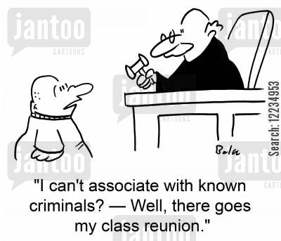 reunion cartoon humor: 'I can't associate with known criminals? -- Well, there goes my class reunion.'
