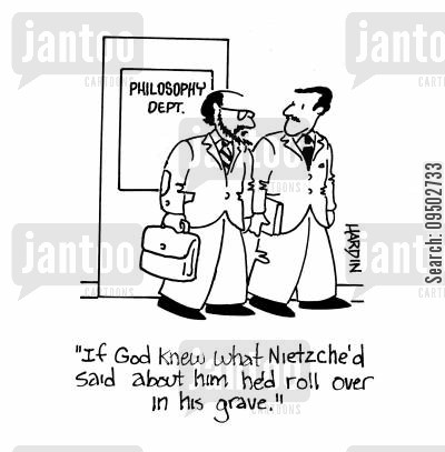 theorist cartoon humor: 'If God knew what Nietzche'd said about him he'd role over in his grave.'