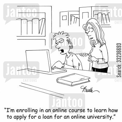 loan application cartoon humor: 'I'm enrolling in an online course to learn how to apply for a loan for an online university.'