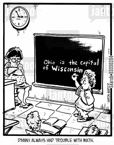 math teacher cartoon humor: Danny always had trouble with math. (written on board: Ohio is the capital of Wisconsin.'