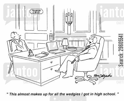 succeeding cartoon humor: 'This almost makes up for all the wedgies I got in high school.'