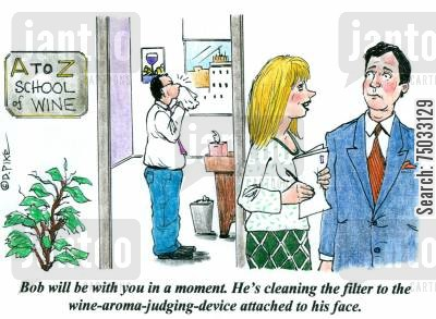 aroma cartoon humor: 'Bob will be with you in a moment. He's cleaning the filter to the wine-aroma-judging-device attached to his face.'