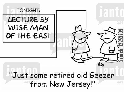 geezer cartoon humor: TONIGHT: LECTURE BY WISE MAN OF THE EAST, 'Just some retired old Geezer from New Jersey!'