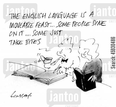 acadmics cartoon humor: The English language is a moveable feast...
