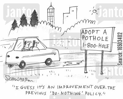 pothole cartoon humor: 'I guess it's an improvement over the previous 'do-nothing' policy.'