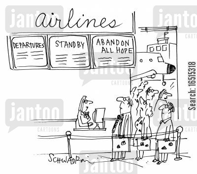 stand by cartoon humor: DeparturesStandbyAbandon all hope.