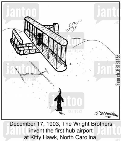 kitty hawk cartoon humor: December 17, 1903, The Wright Brothers invent the first hub airport at Kitty Hawk, North Carolina